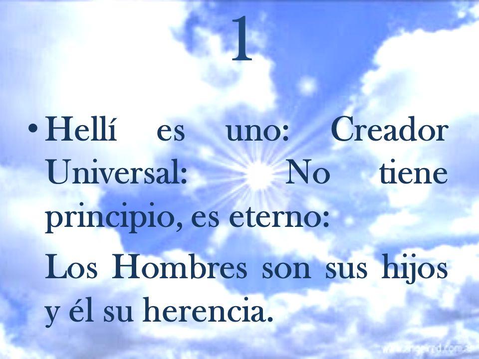 Hellí es uno: Creador Universal: No tiene principio, es eterno: