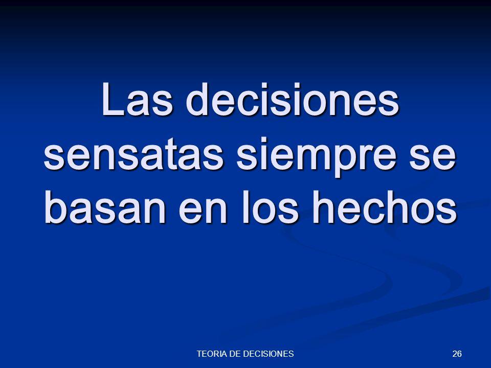 Las decisiones sensatas siempre se basan en los hechos