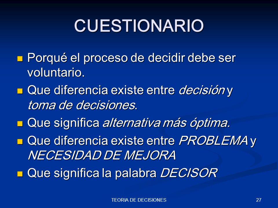 CUESTIONARIO Porqué el proceso de decidir debe ser voluntario.
