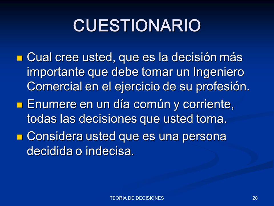 CUESTIONARIO Cual cree usted, que es la decisión más importante que debe tomar un Ingeniero Comercial en el ejercicio de su profesión.