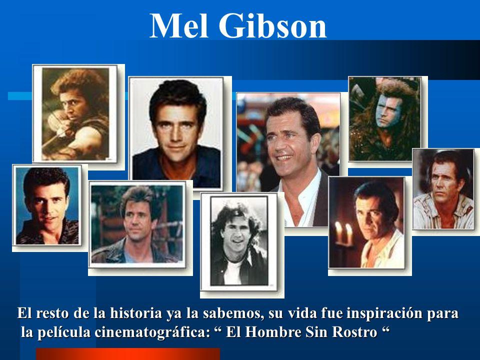 Mel Gibson El resto de la historia ya la sabemos, su vida fue inspiración para.