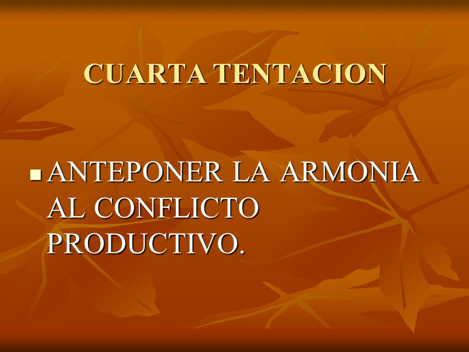 ANTEPONER LA ARMONIA AL CONFLICTO PRODUCTIVO.