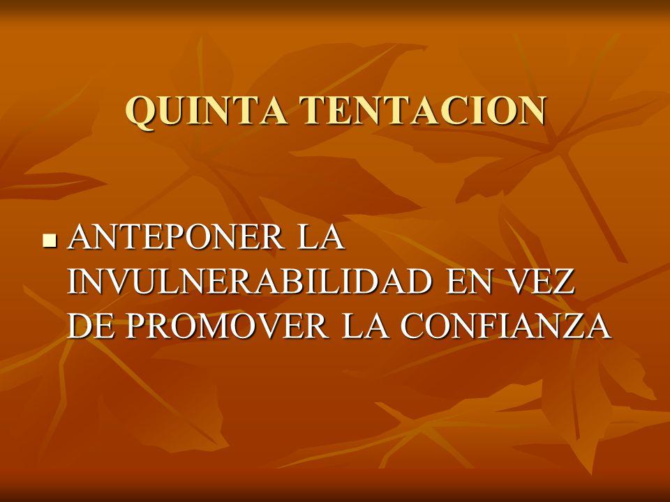 QUINTA TENTACION ANTEPONER LA INVULNERABILIDAD EN VEZ DE PROMOVER LA CONFIANZA