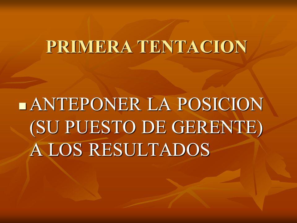 ANTEPONER LA POSICION (SU PUESTO DE GERENTE) A LOS RESULTADOS
