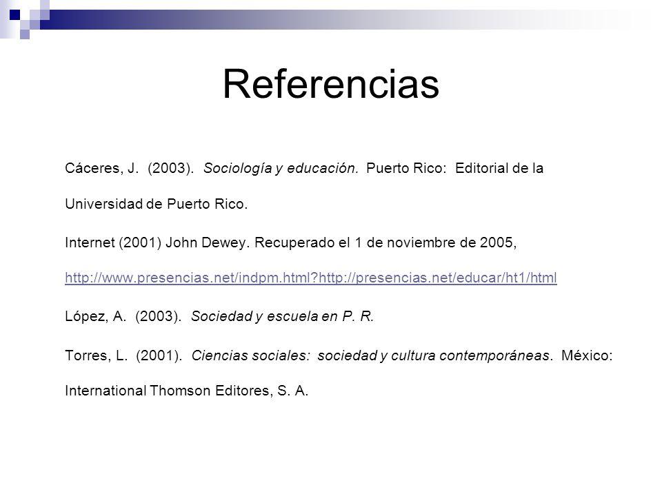Referencias Cáceres, J. (2003). Sociología y educación. Puerto Rico: Editorial de la Universidad de Puerto Rico.