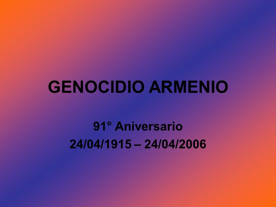 GENOCIDIO ARMENIO 91° Aniversario 24/04/1915 – 24/04/2006