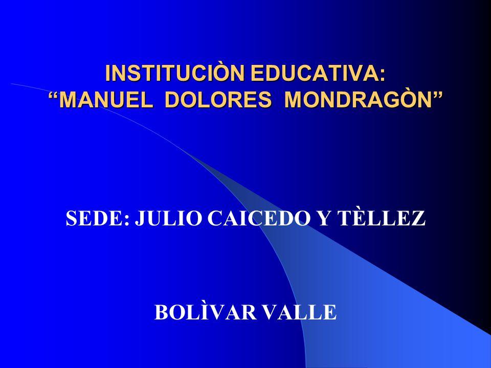 INSTITUCIÒN EDUCATIVA: MANUEL DOLORES MONDRAGÒN