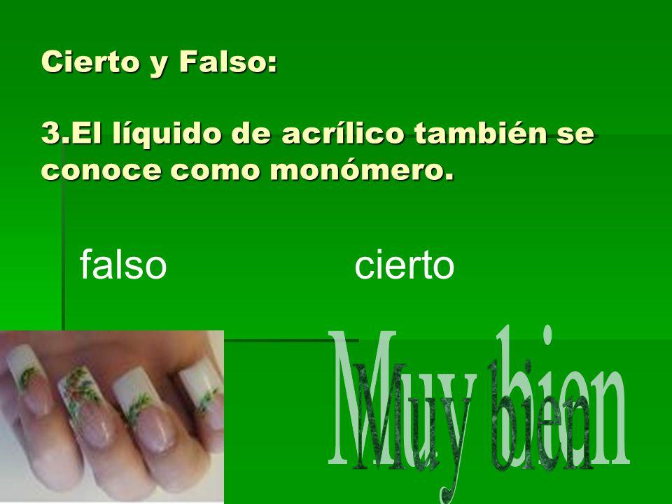 Cierto y Falso: 3.El líquido de acrílico también se conoce como monómero.