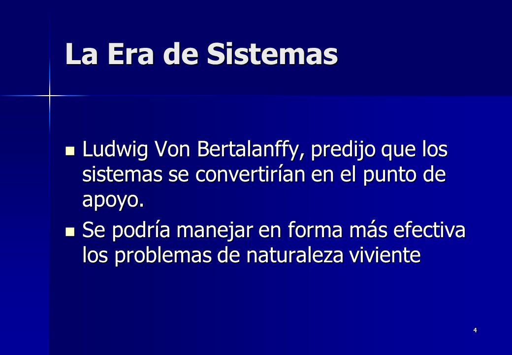 La Era de Sistemas Ludwig Von Bertalanffy, predijo que los sistemas se convertirían en el punto de apoyo.