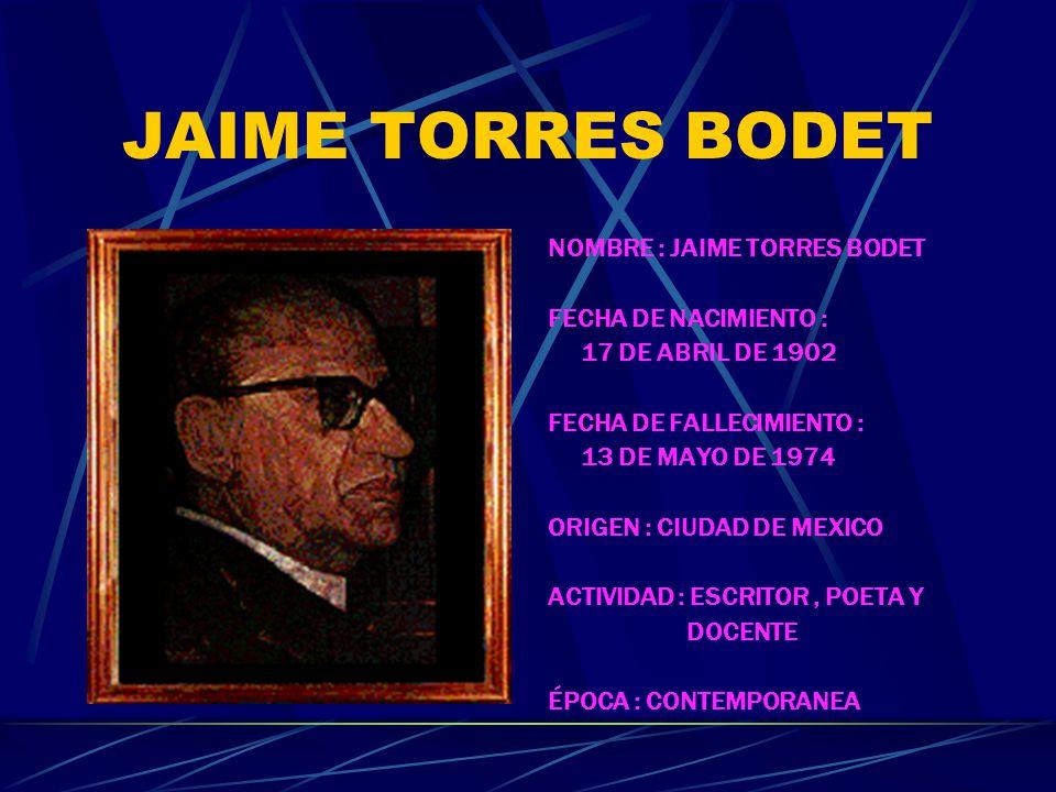 JAIME TORRES BODET NOMBRE : JAIME TORRES BODET FECHA DE NACIMIENTO :