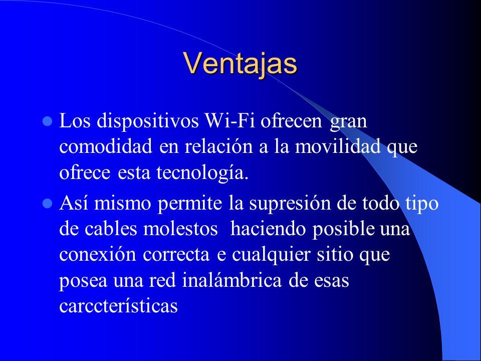 Ventajas Los dispositivos Wi-Fi ofrecen gran comodidad en relación a la movilidad que ofrece esta tecnología.
