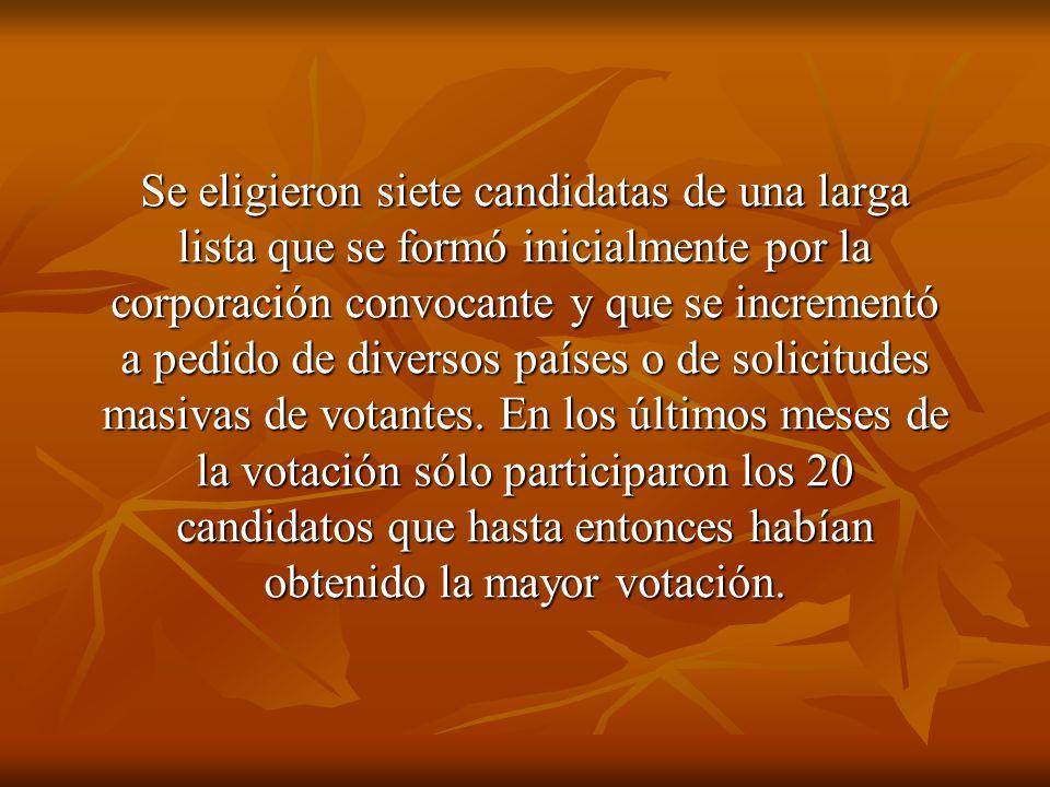 Se eligieron siete candidatas de una larga lista que se formó inicialmente por la corporación convocante y que se incrementó a pedido de diversos países o de solicitudes masivas de votantes.