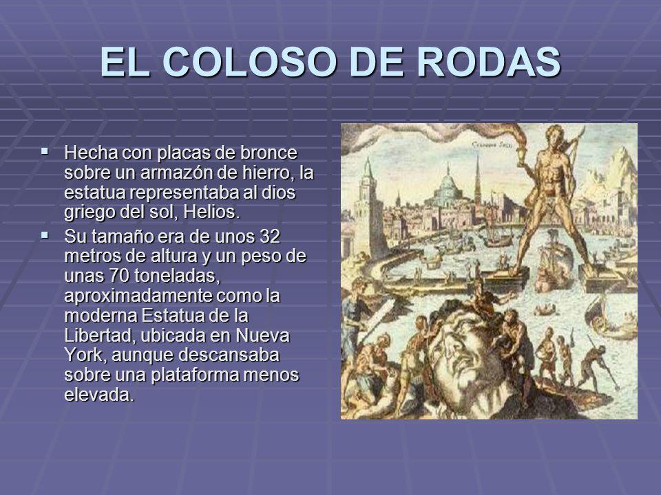 EL COLOSO DE RODAS Hecha con placas de bronce sobre un armazón de hierro, la estatua representaba al dios griego del sol, Helios.