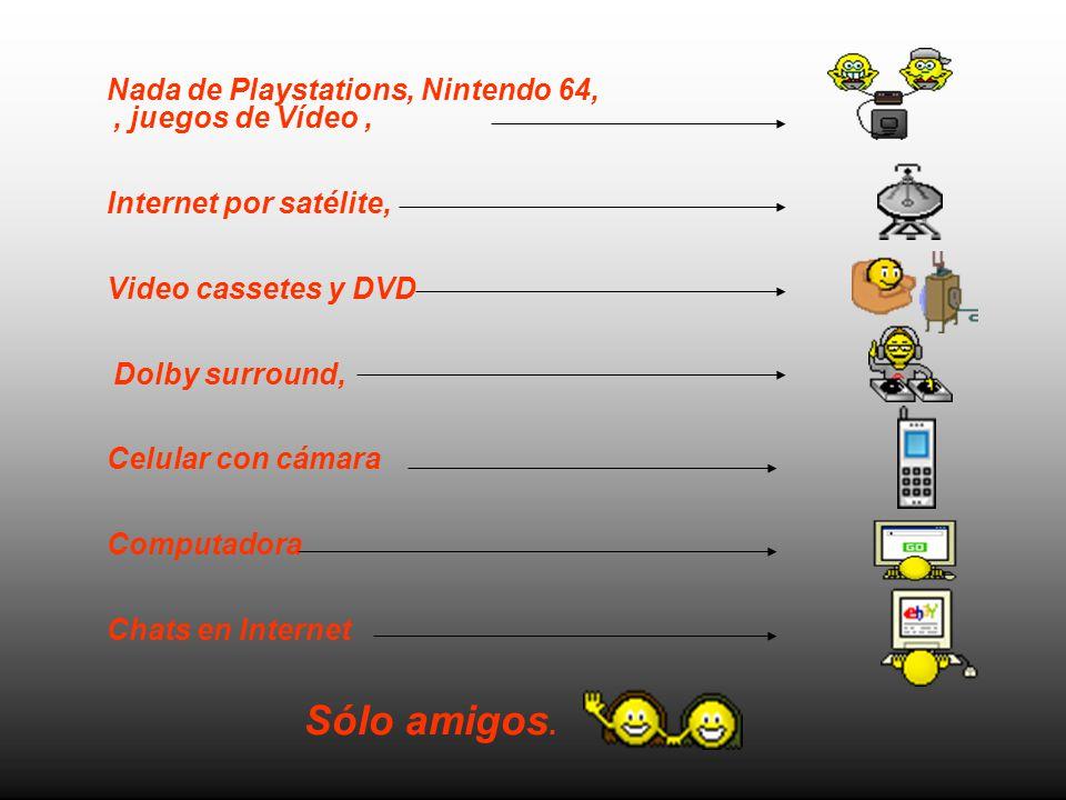 Sólo amigos. Nada de Playstations, Nintendo 64, , juegos de Vídeo ,