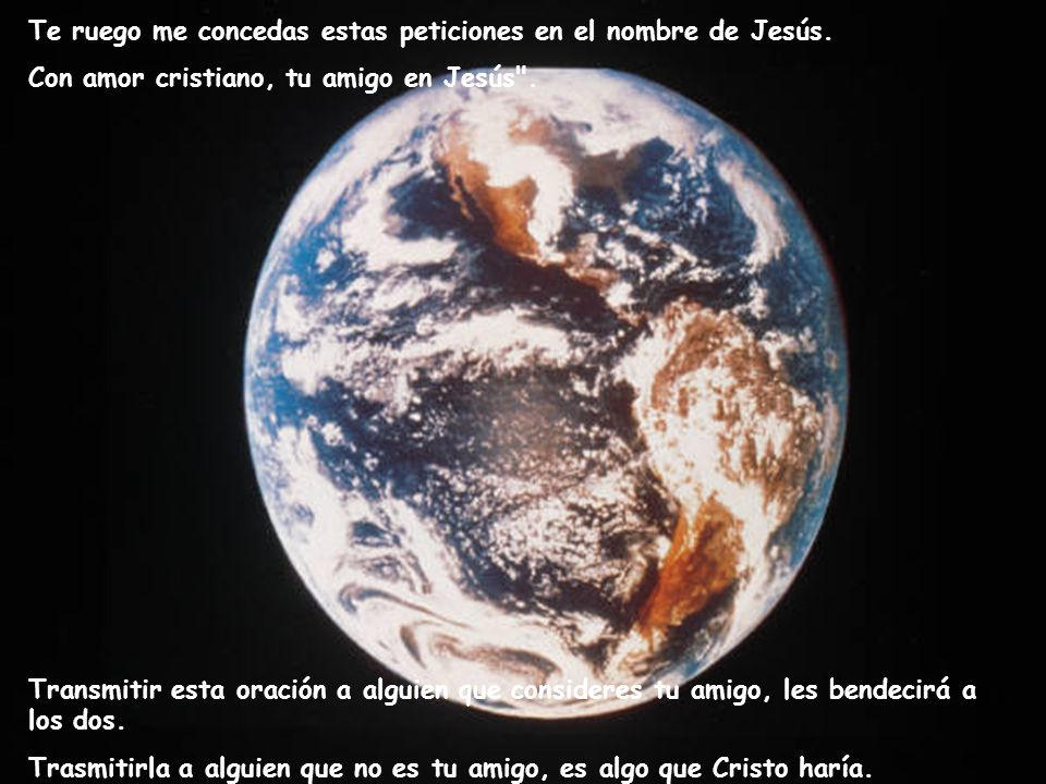 Te ruego me concedas estas peticiones en el nombre de Jesús.