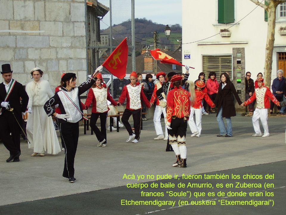 Acá yo no pude ir, fueron también los chicos del cuerpo de baile de Amurrio, es en Zuberoa (en frances Soule ) que es de donde eran los Etchemendigaray (en euskera Etxemendigarai )