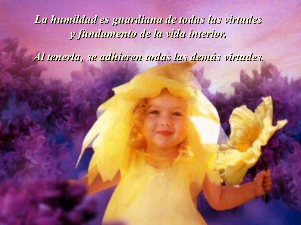 La humildad es guardiana de todas las virtudes y fundamento de la vida interior.
