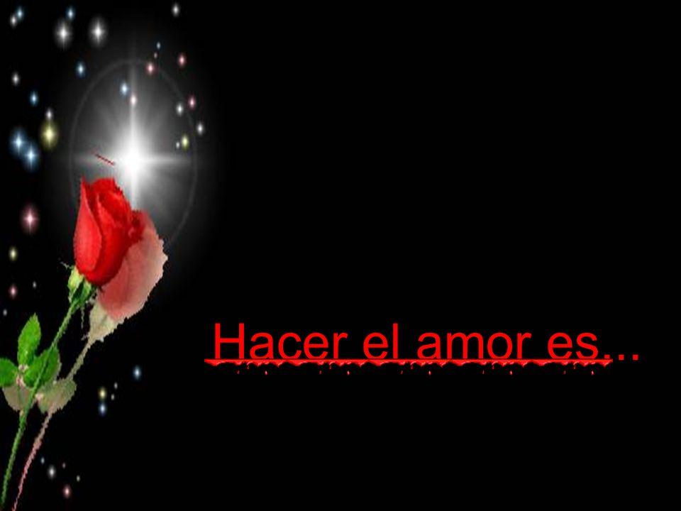 Hacer el amor es...