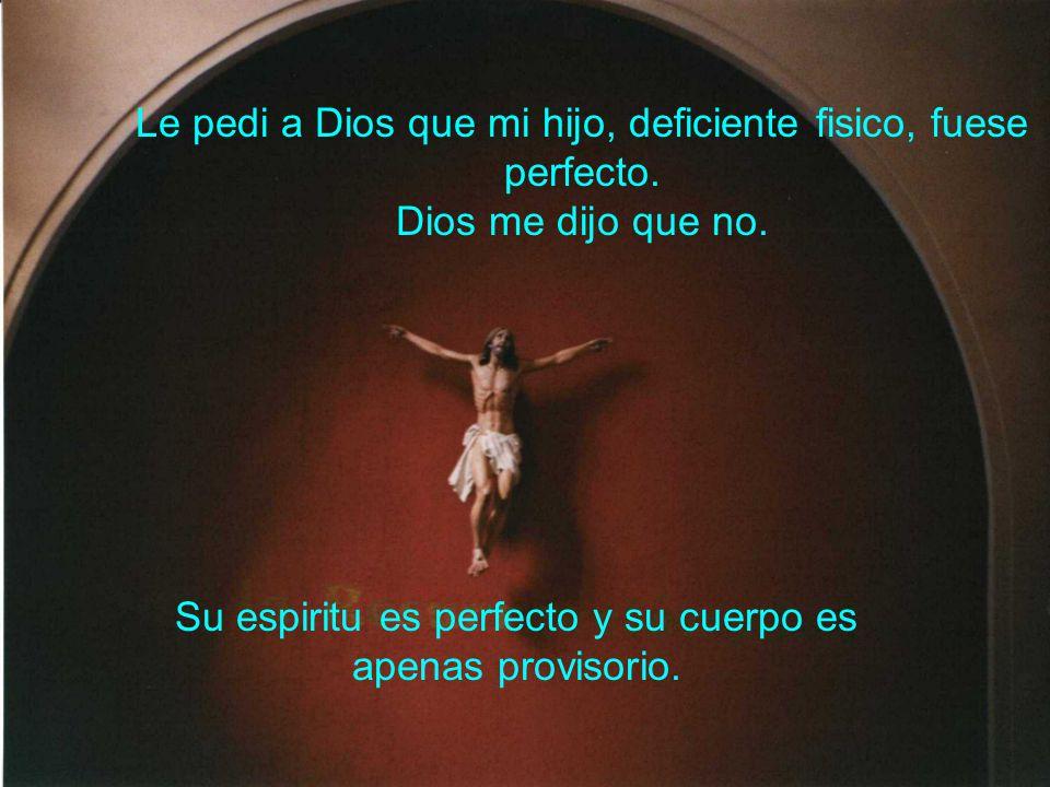 Su espiritu es perfecto y su cuerpo es apenas provisorio.