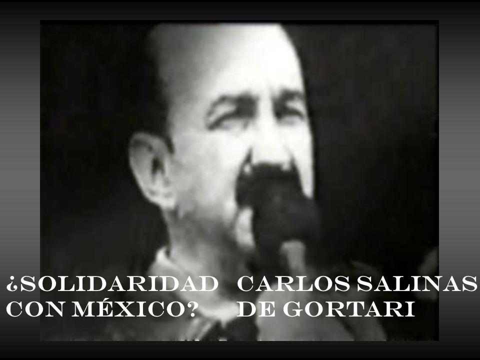 ¿Solidaridad con México Carlos Salinas de Gortari