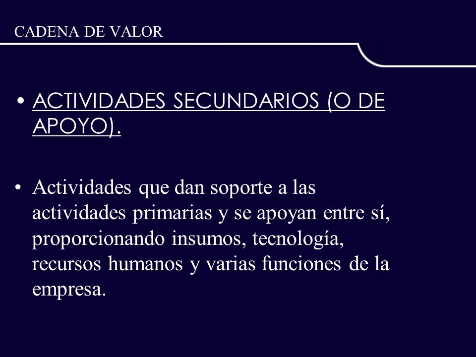 ACTIVIDADES SECUNDARIOS (O DE APOYO).