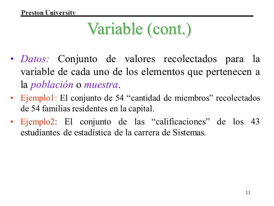 Variable (cont.) Datos: Conjunto de valores recolectados para la variable de cada uno de los elementos que pertenecen a la población o muestra.