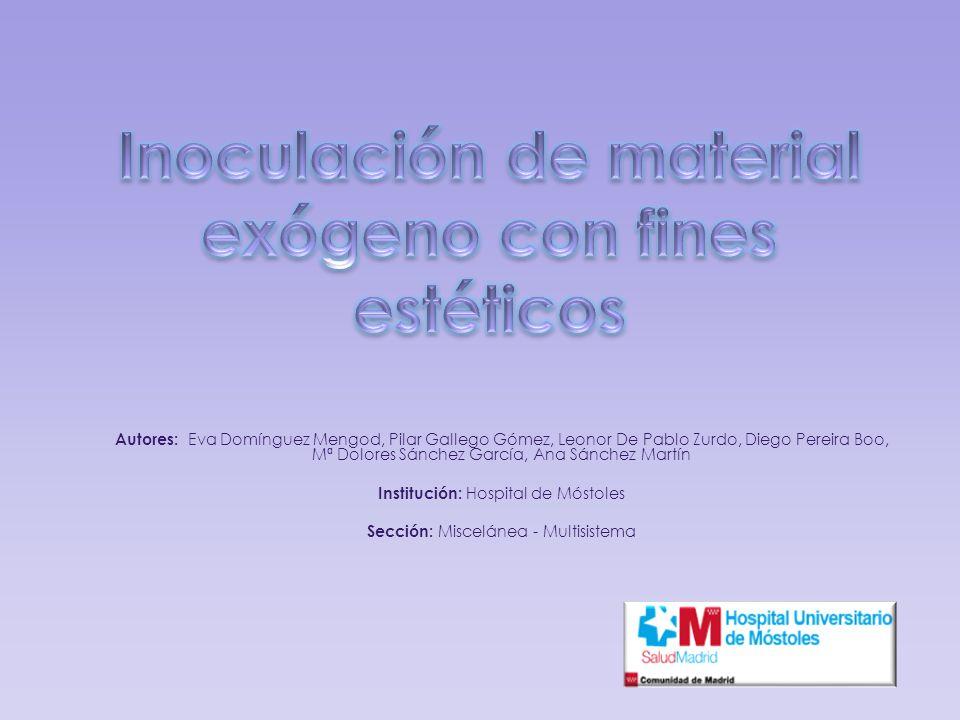 Inoculación de material exógeno con fines estéticos