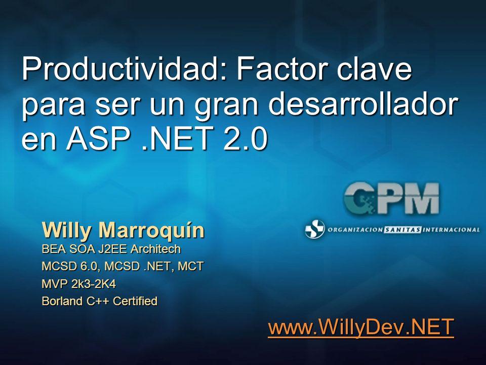 3/25/2017 12:04 AM Productividad: Factor clave para ser un gran desarrollador en ASP .NET 2.0. Willy Marroquín BEA SOA J2EE Architech.