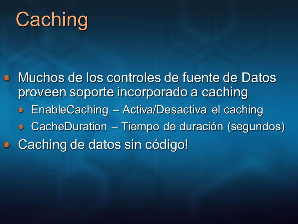 3/25/2017 12:04 AMCaching. Muchos de los controles de fuente de Datos proveen soporte incorporado a caching.