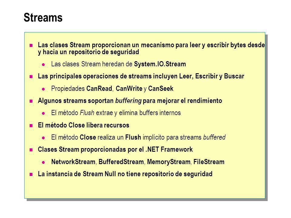 Streams Las clases Stream proporcionan un mecanismo para leer y escribir bytes desde y hacia un repositorio de seguridad.
