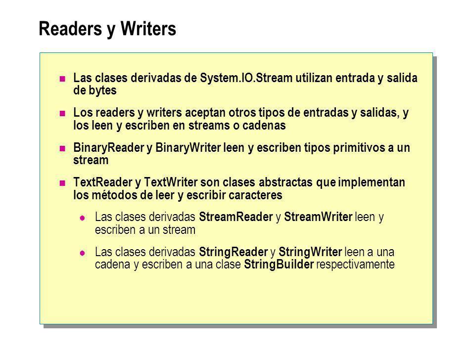 Readers y Writers Las clases derivadas de System.IO.Stream utilizan entrada y salida de bytes.