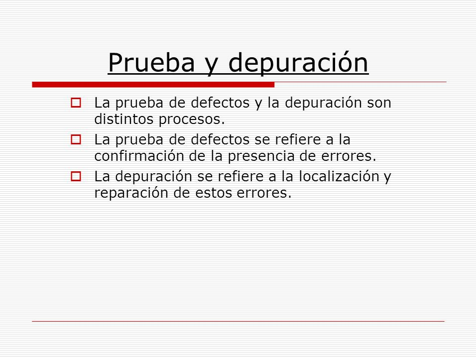 Prueba y depuración La prueba de defectos y la depuración son distintos procesos.