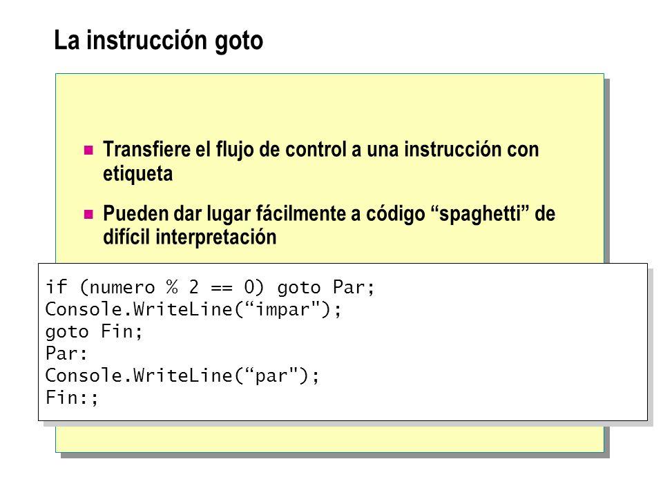 La instrucción goto Transfiere el flujo de control a una instrucción con etiqueta.