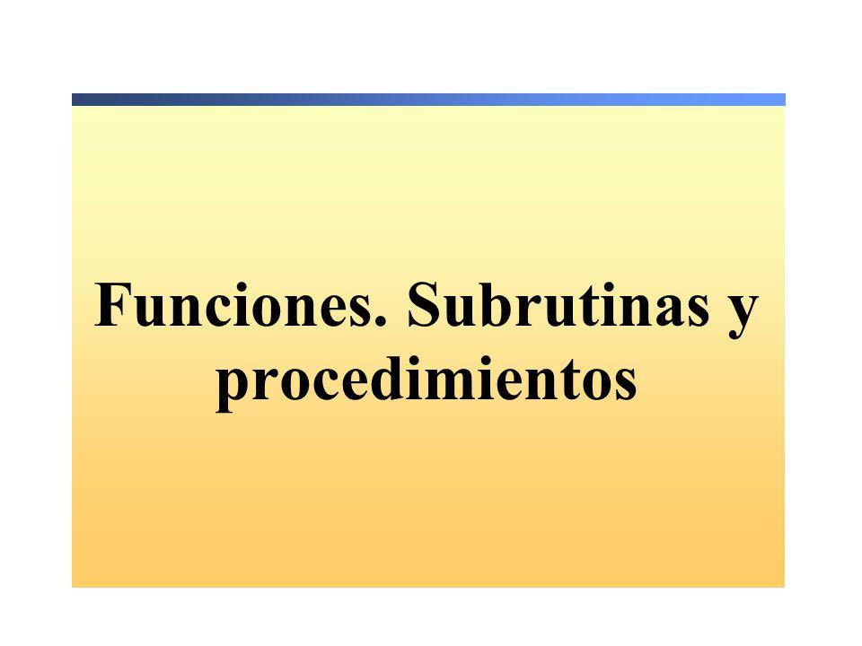 Funciones. Subrutinas y procedimientos