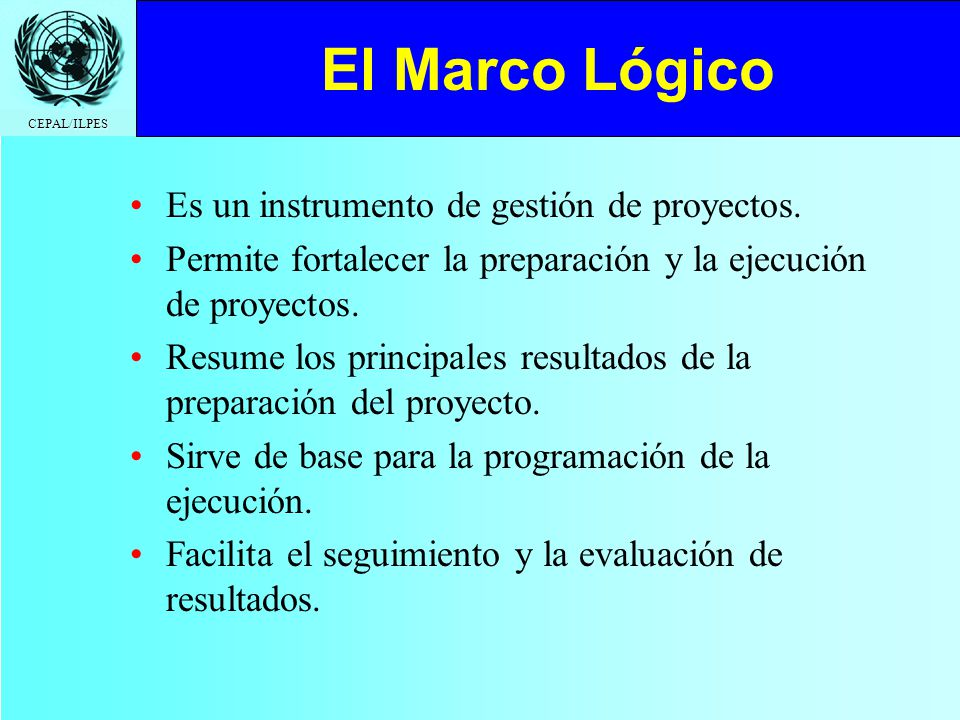 El Marco Lógico Es un instrumento de gestión de proyectos.
