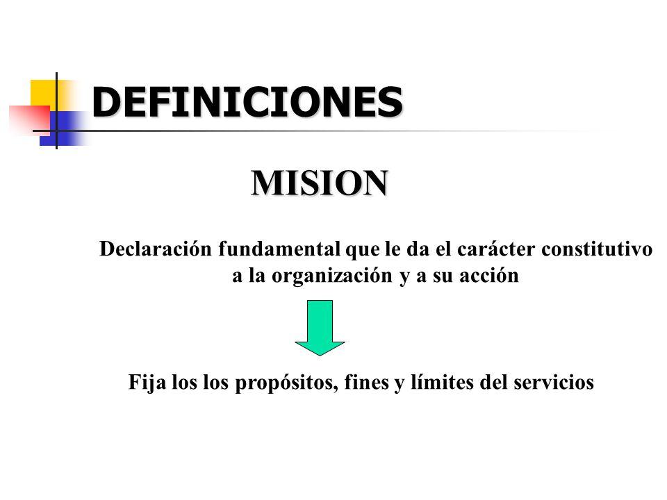 DEFINICIONES MISION. Declaración fundamental que le da el carácter constitutivo. a la organización y a su acción.