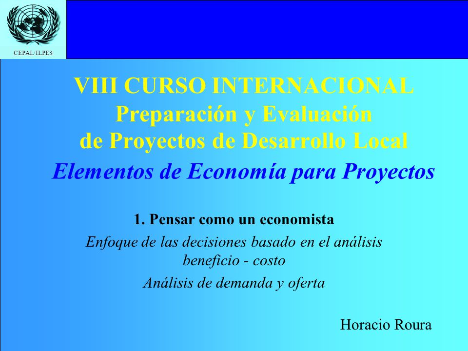 Elementos de Economía para Proyectos 1. Pensar como un economista