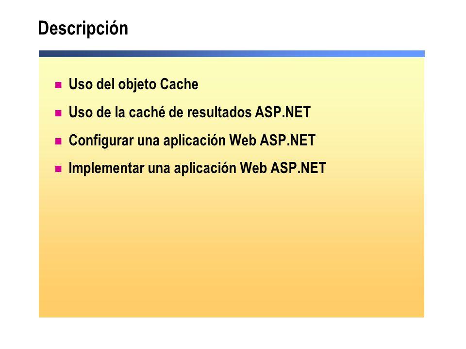 Descripción Uso del objeto Cache Uso de la caché de resultados ASP.NET