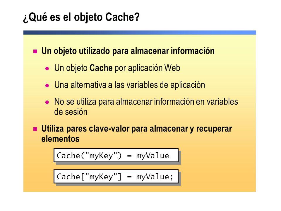 ¿Qué es el objeto Cache Un objeto utilizado para almacenar información. Un objeto Cache por aplicación Web.