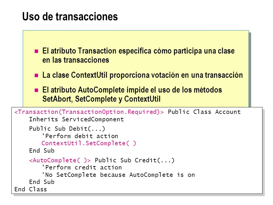 Uso de transacciones El atributo Transaction especifica cómo participa una clase en las transacciones.