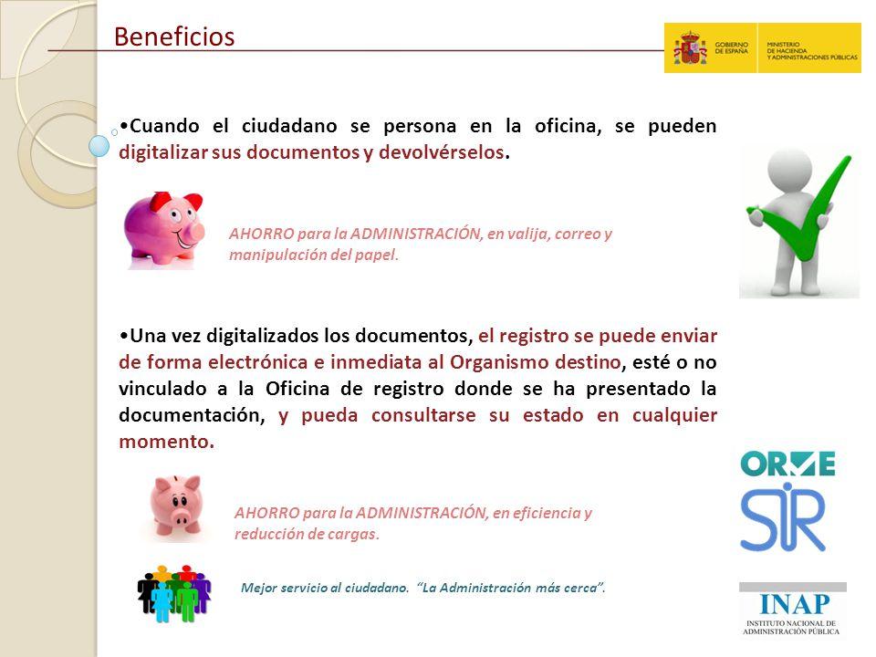 Beneficios Cuando el ciudadano se persona en la oficina, se pueden digitalizar sus documentos y devolvérselos.