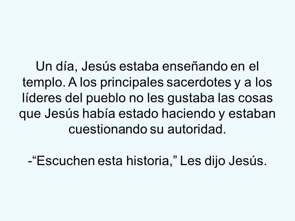 - Escuchen esta historia, Les dijo Jesús.