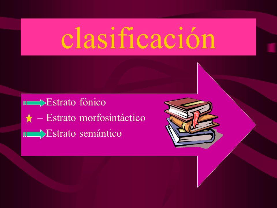 clasificación Estrato fónico Estrato morfosintáctico Estrato semántico