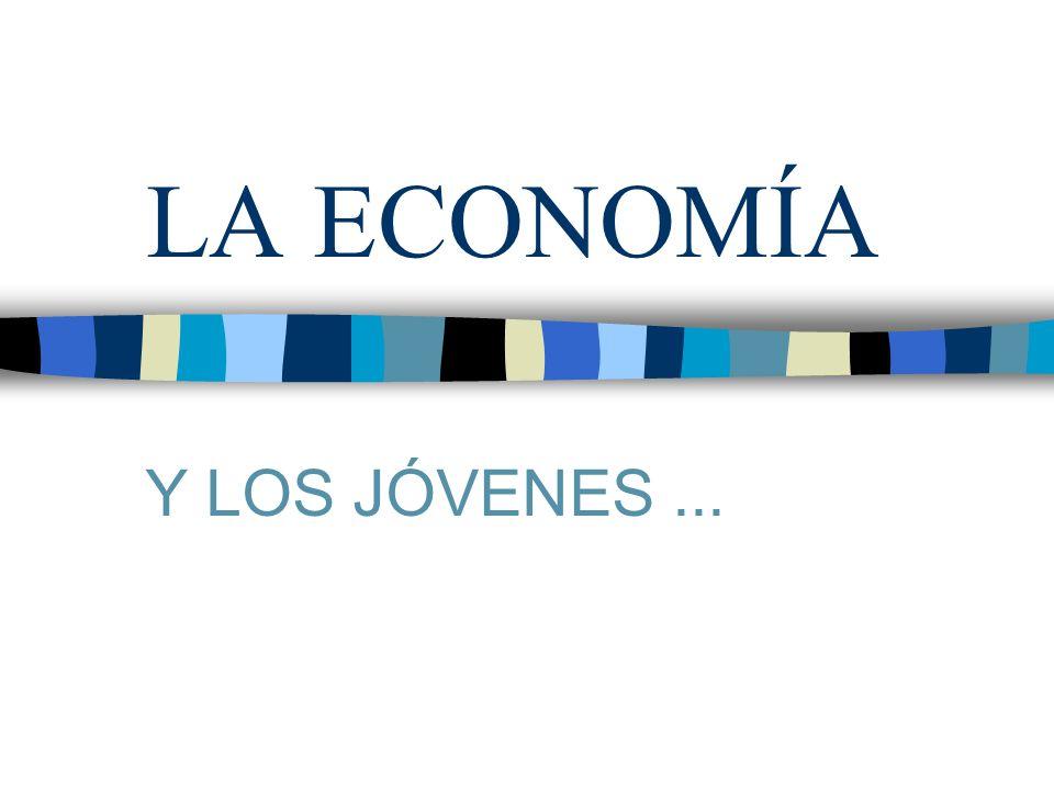 LA ECONOMÍA Y LOS JÓVENES ...