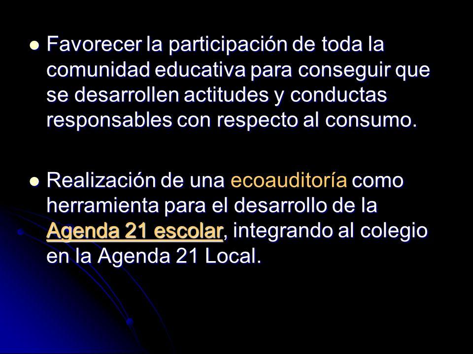 Favorecer la participación de toda la comunidad educativa para conseguir que se desarrollen actitudes y conductas responsables con respecto al consumo.