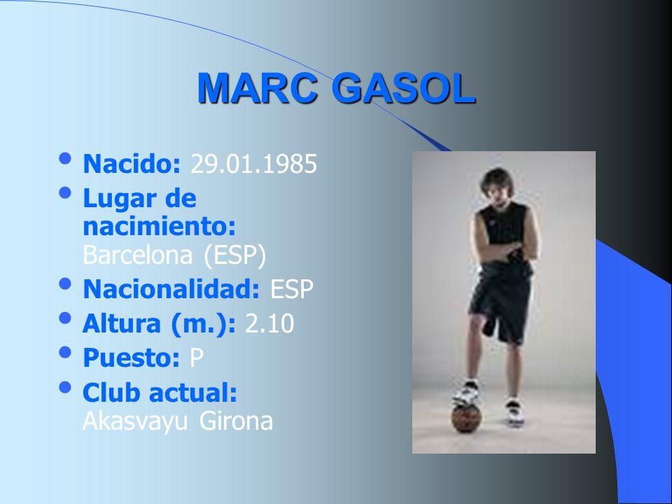 MARC GASOL Nacido: 29.01.1985 Lugar de nacimiento: Barcelona (ESP)