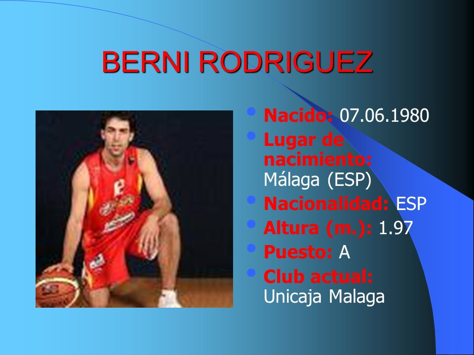 BERNI RODRIGUEZ Nacido: 07.06.1980 Lugar de nacimiento: Málaga (ESP)