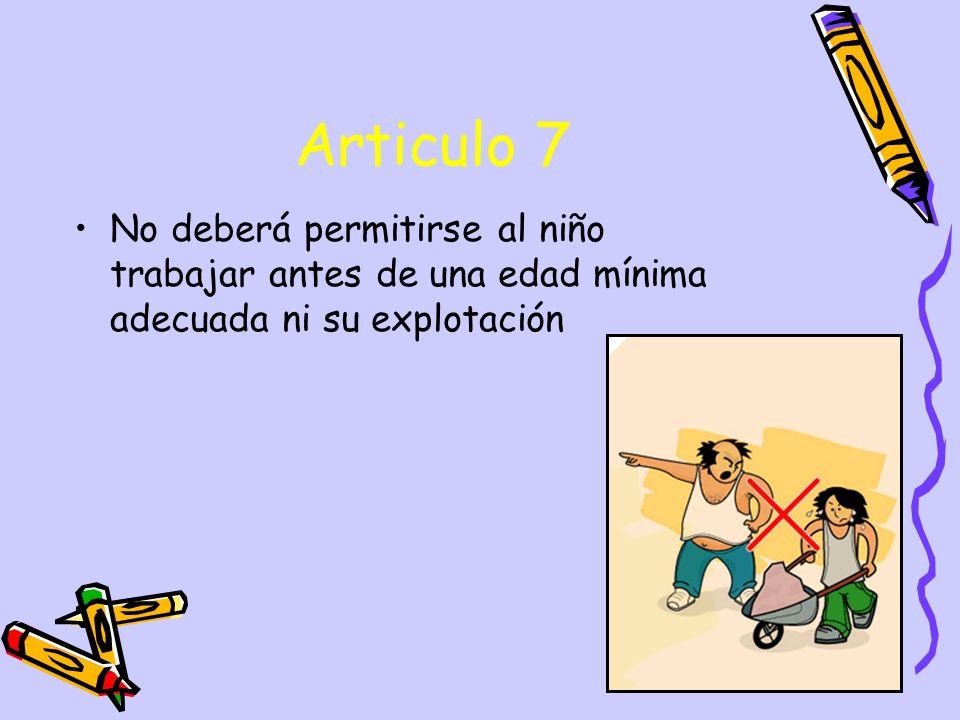 Articulo 7 No deberá permitirse al niño trabajar antes de una edad mínima adecuada ni su explotación.