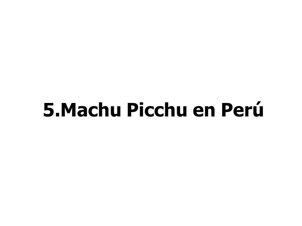 5.Machu Picchu en Perú