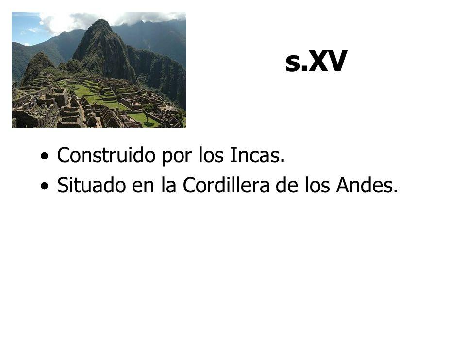 s.XV Construido por los Incas. Situado en la Cordillera de los Andes.
